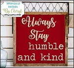 Always Stay Humble and Kind SVG Cutter File